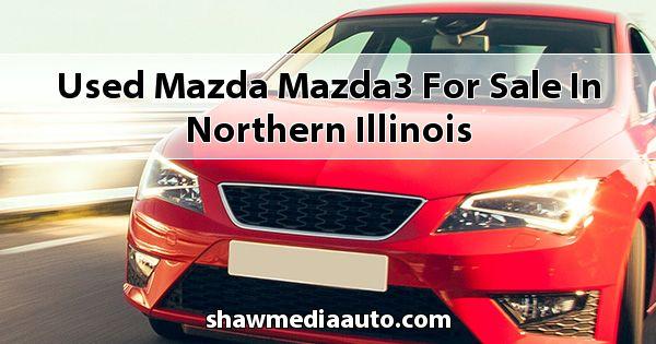 Used Mazda Mazda3 for sale in Northern Illinois