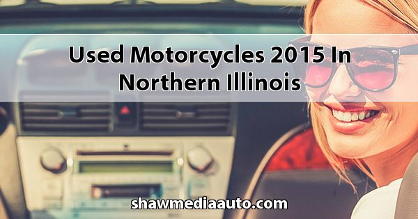 Used Motorcycles 2015 in Northern Illinois