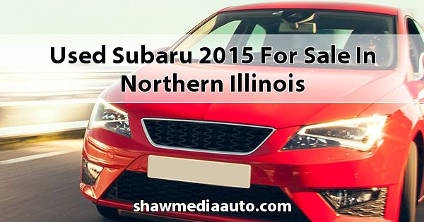 Used Subaru 2015 for sale in Northern Illinois
