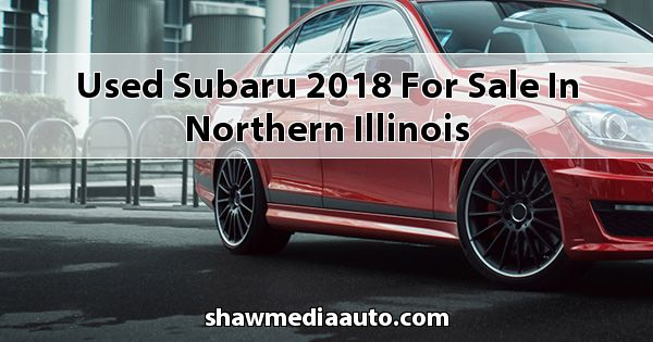 Used Subaru 2018 for sale in Northern Illinois