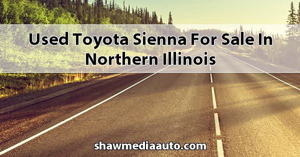 Used Toyota Sienna for sale in Northern Illinois