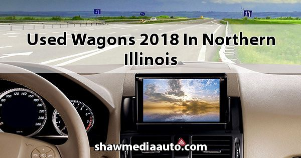 Used Wagons 2018 in Northern Illinois